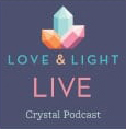 Love & Light LIVE Crystal Podcast